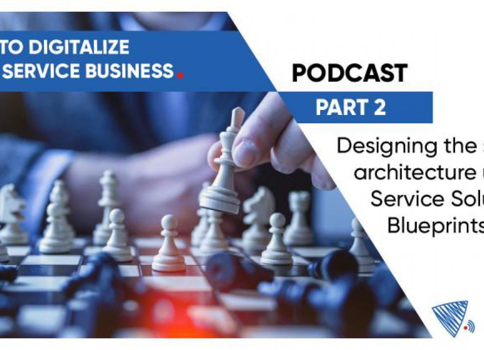 How to digitalise your service business? Designing the solution architecture using Service Solution Blueprints - Part 2